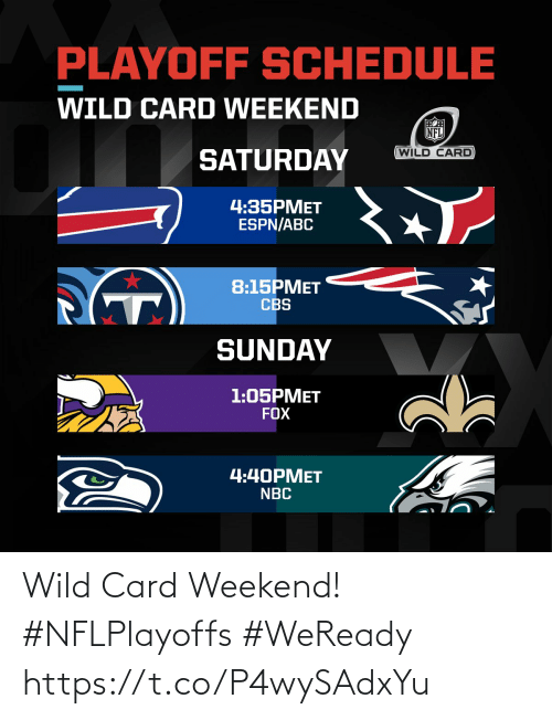 saturday: PLAYOFF SCHEDULE  WILD CARD WEEKEND  NFL  WILD CARD  SATURDAY  4:35PMET  ESPN/ABC  8:15PMET  CBS  SUNDAY  1:05PMET  FOX  4:40PMET  NBC Wild Card Weekend! #NFLPlayoffs #WeReady https://t.co/P4wySAdxYu