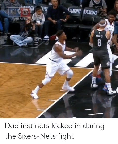 Dad, Nba, and Sixers: PLAYOFFS PLAYOFS  NBA Dad instincts kicked in during the Sixers-Nets fight
