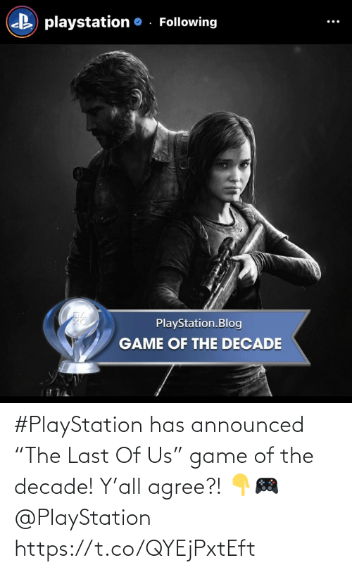 "Ÿ˜˜: #PlayStation has announced ""The Last Of Us"" game of the decade! Y'all agree?! 👇🎮 @PlayStation https://t.co/QYEjPxtEft"