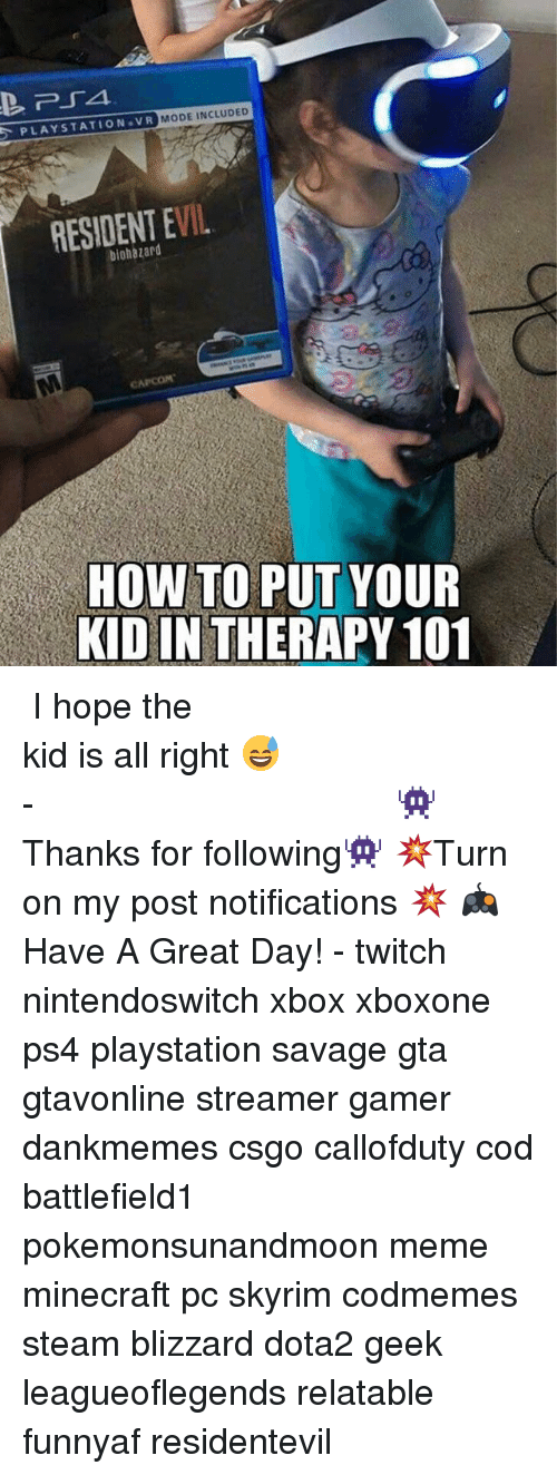 Meme, Memes, and Minecraft: PLAYSTATION VR  MODE INCLUDED  EVIL  RESIDENT HOW TO PUT YOUR  KIDIN THERAPY 101 ⠀⠀⠀⠀⠀⠀⠀⠀⠀⠀⠀⠀⠀⠀⠀⠀⠀⠀⠀⠀⠀⠀⠀⠀⠀⠀⠀⠀⠀⠀ ⠀⠀I hope the kid is all right 😅 ⠀⠀⠀⠀⠀⠀⠀⠀⠀⠀⠀⠀⠀⠀⠀⠀⠀⠀⠀⠀⠀⠀⠀⠀⠀⠀⠀⠀⠀⠀⠀⠀⠀⠀⠀- 👾Thanks for following👾 💥Turn on my post notifications 💥 🎮Have A Great Day! - twitch nintendoswitch xbox xboxone ps4 playstation savage gta gtavonline streamer gamer dankmemes csgo callofduty cod battlefield1 pokemonsunandmoon meme minecraft pc skyrim codmemes steam blizzard dota2 geek leagueoflegends relatable funnyaf residentevil