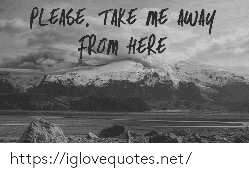Net, Href, and Take Me: PLEAGE, TAKE ME AAy  Fhom HERE https://iglovequotes.net/
