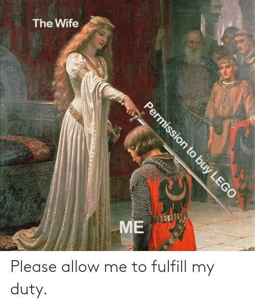 Me: Please allow me to fulfill my duty.