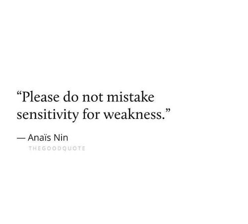 "Anais, Nin, and Anais Nin: ""Please do not mistake  sensitivity for weakness.""  0)  Anais Nin  THEGOO DQUOTE"