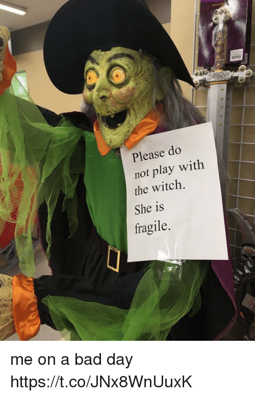 Bad, Bad Day, and Girl Memes: Please do  not play with  the witch.  She is  fragile me on a bad day https://t.co/JNx8WnUuxK
