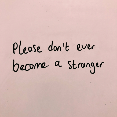 Stranger, Please, and Ever: Please don't ever  become a Stranger