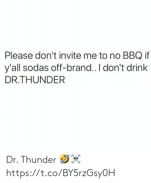 Brand, Thunder, and Please: Please don't invite me to no BBQ if  y'all sodas off-brand.. I don't drink  DR.THUNDER Dr. Thunder 🤣☠️ https://t.co/BY5rzGsy0H