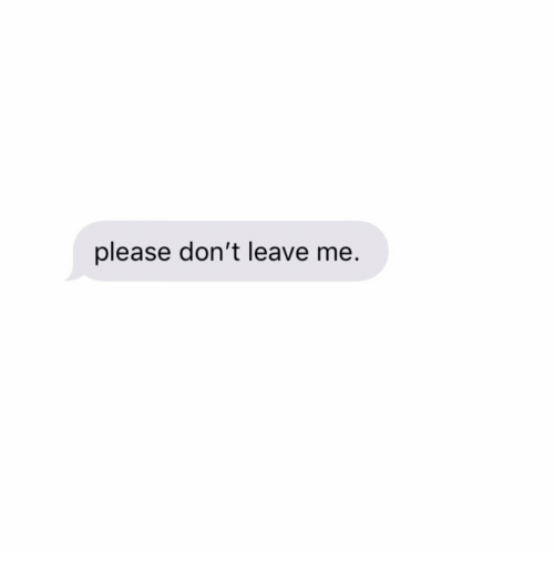 Please,  Don't Leave, and  Dont: please don't leave me.