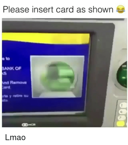 Lmao, Memes, and Bank: Please insert card as shown  BANK OF  nd Remove Lmao