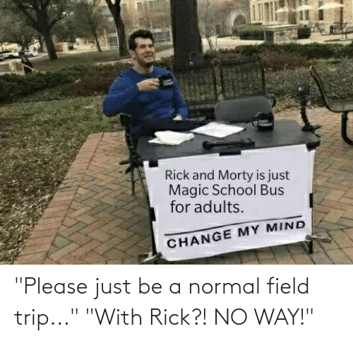 """Field Trip: """"Please just be a normal field trip..."""" """"With Rick?! NO WAY!"""""""