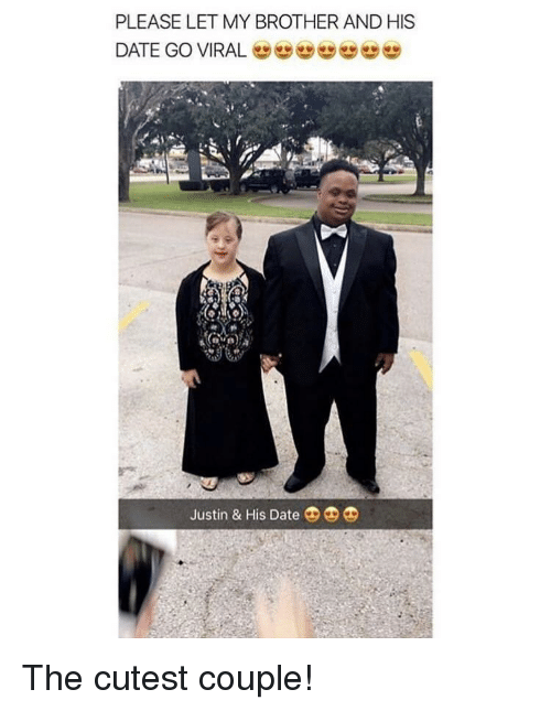Date, Brother, and Viral: PLEASE LET MY BROTHER AND HIS  DATE GO VIRAL  Justin & His Date The cutest couple!