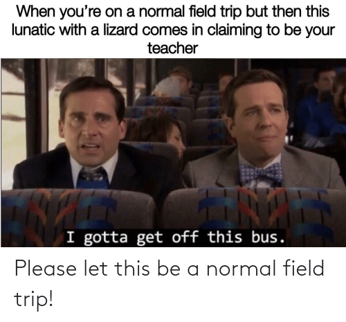Field Trip: Please let this be a normal field trip!