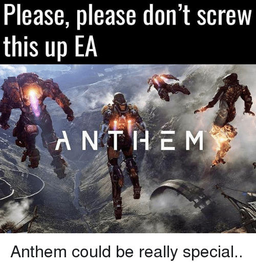 Please Please Don T Screw This Up Ea N The M Anthem Could Be