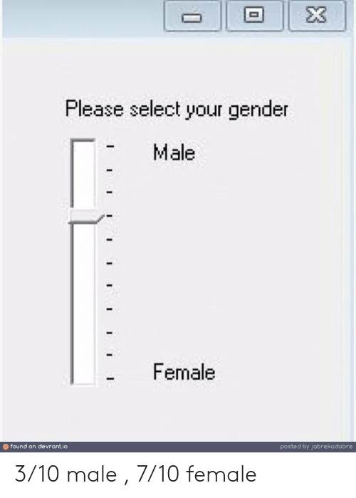Gender, Please, and Female: Please select your gender  Male  Female  found on devrant.io  posted by jabrekadabre 3/10 male , 7/10 female