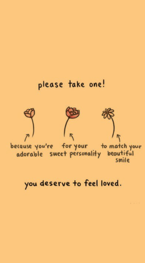 Match, Smile, and Adorable: please take one!  because you're for your to match your  adorable sweet personality beoutiful  smile  you deserve to feel loved