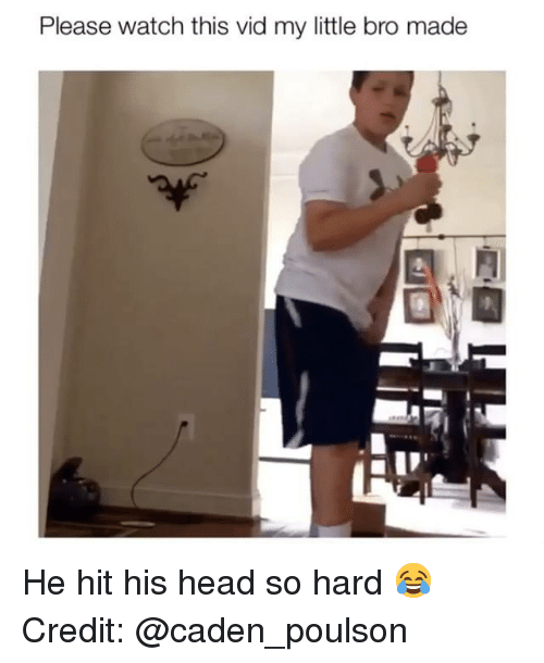 Head, Memes, and Watch: Please watch this vid my little bro made He hit his head so hard 😂 Credit: @caden_poulson