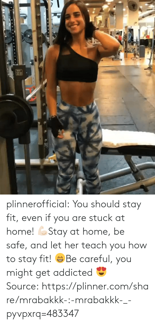 Stay At Home: plinnerofficial: You should stay fit, even if you are stuck at home! 💪🏻Stay at home, be safe, and let her teach you how to stay fit! 😁Be careful, you might get addicted 😍 Source: https://plinner.com/share/mrabakkk-:-mrabakkk-_-pyvpxrq=483347