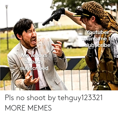 pls: Pls no shoot by tehguy123321 MORE MEMES