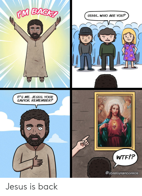 who are you: PM BACK  UUHH WHO ARE YOU?  IT'S ME, JESUS, YOUR  SAVIOR, REMEMBER?  WTF!?  @dystopiancomics  ICO Jesus is back
