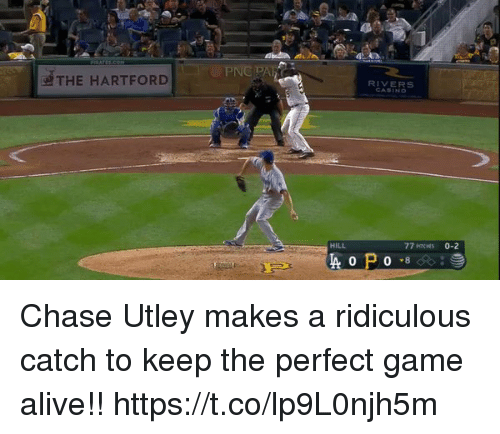 Chasee: PNC PA  RIVERS  THE HARTFORD  HILL  77 MTCHES 0-2 Chase Utley makes a ridiculous catch to keep the perfect game alive!! https://t.co/lp9L0njh5m