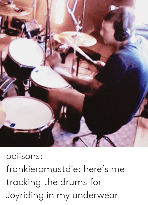 underwear: poiisons:  frankieromustdie:here's me tracking the drums for Joyriding in my underwear