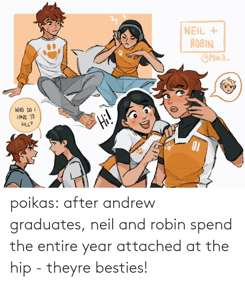 Theyre: poikas:  after andrew graduates, neil and robin spend the entire year attached at the hip - theyre besties!