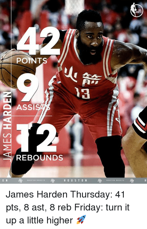 rebounder: POINT  ASSI  REBOUNDS  H 0 US T ON James Harden Thursday: 41 pts, 8 ast, 8 reb Friday: turn it up a little higher 🚀