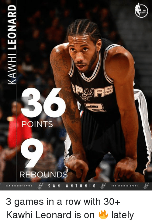 rebounder: POINTS  REBOUNDS  S A N  A N T O N I O 3 games in a row with 30+  Kawhi Leonard is on 🔥 lately