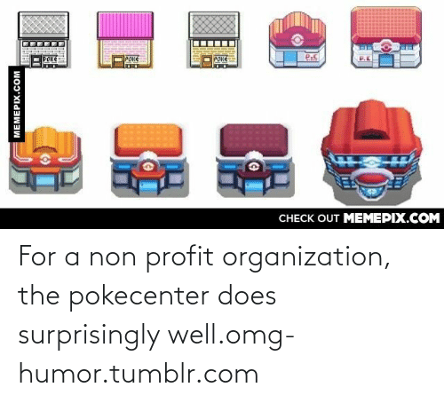 Omg, Tumblr, and Http: POKE  Ц  Роке  Роке  CНECK OUT MEМЕРIХ.COM  MEMEPIX.COM For a non profit organization, the pokecenter does surprisingly well.omg-humor.tumblr.com