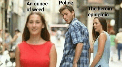 Heroin, Police, and Weed: Police  An ounce  of weed  he heroin  epidemic