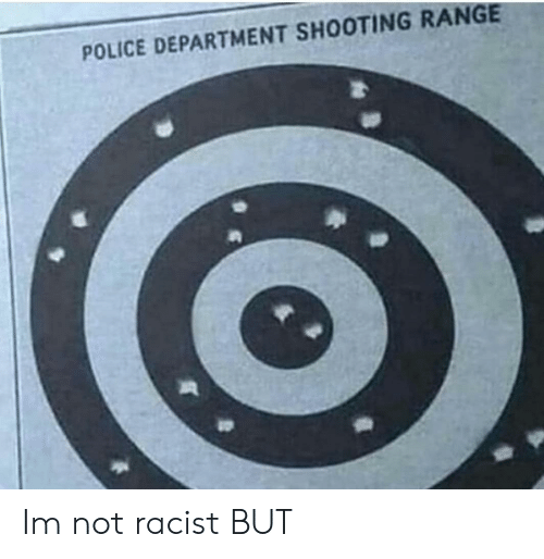 Not Racist: POLICE DEPARTMENT SHOOTING RANGE Im not racist BUT