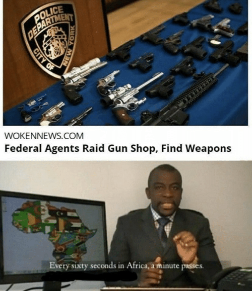 raid: POLICE  DEPARTMENT  WOKENNEWS.COM  Federal Agents Raid Gun Shop, Find Weapons  Every sixty seconds in Africa, a minute passes.  CITY OF  NEW YORK