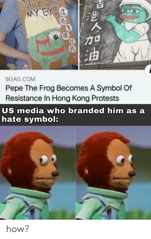 Pepe the Frog: Police  MY EYER  ot  BR  9GAG.COM  Pepe The Frog Becomes A Symbol Of  Resistance In Hong Kong Protests  US media who branded him as a  hate symbol: how?