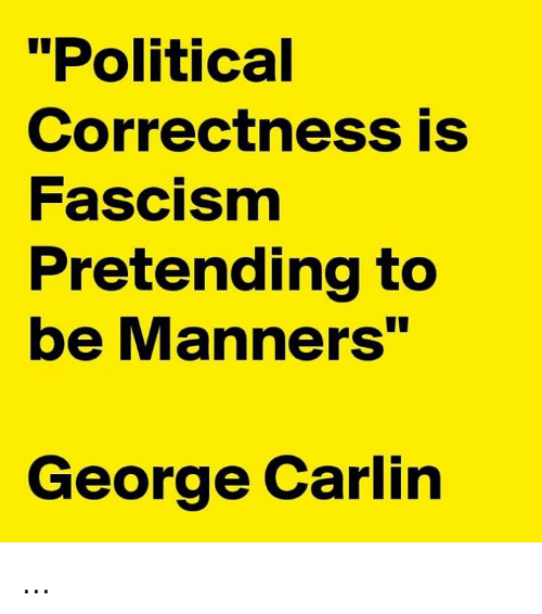 "George Carlin: ""Political  Correctness is  Fascism  Pretending to  be Manners""  George Carlin ..."