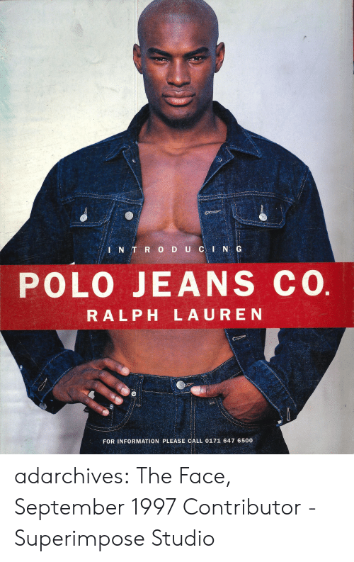 Ralph Lauren, Tumblr, and Blog: POLO JEANS cO  RALPH LAUREN  FOR INFORMATION PLEASE CALL 0171 647 6500 adarchives: The Face, September 1997 Contributor - Superimpose Studio