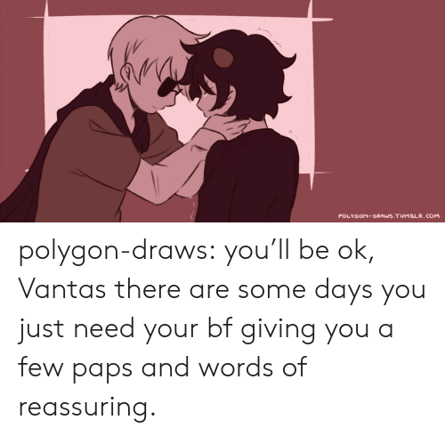 Target, Tumblr, and Blog: POLYGON-DRAWS.TUMBLR.COM polygon-draws:  you'll be ok, Vantas there are some days you just need your bf giving you a few paps and words of reassuring.