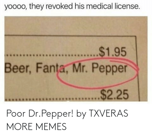 poor: Poor Dr.Pepper! by TXVERAS MORE MEMES