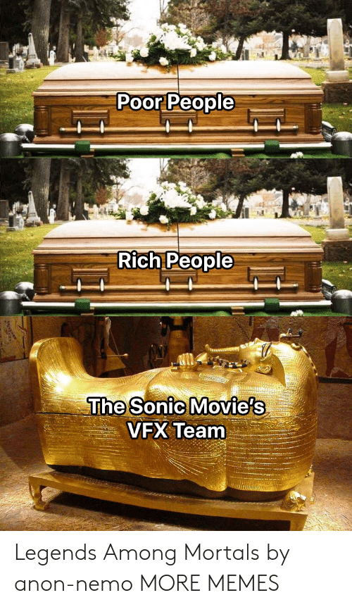 Dank, Memes, and Movies: Poor People  Rich People  The Sonic Movie's  VFX Team Legends Among Mortals by anon-nemo MORE MEMES