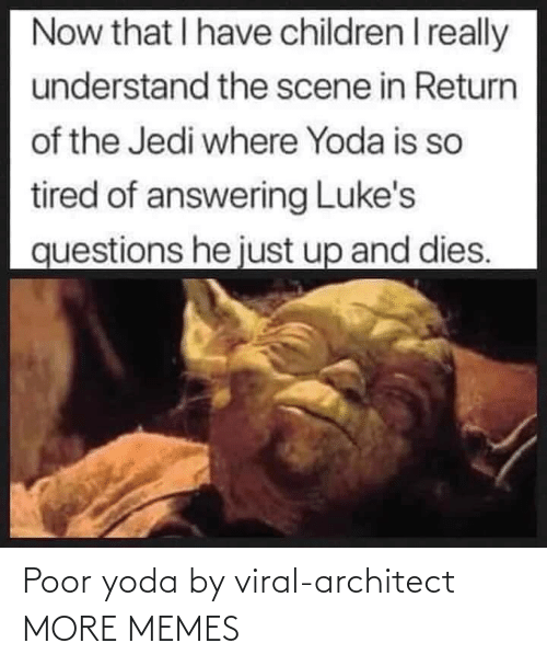 And: Poor yoda by viral-architect MORE MEMES
