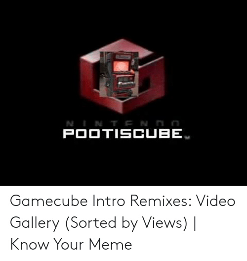 Intro Remixes: POOTISCUBE Gamecube Intro Remixes: Video Gallery (Sorted by Views) | Know Your Meme