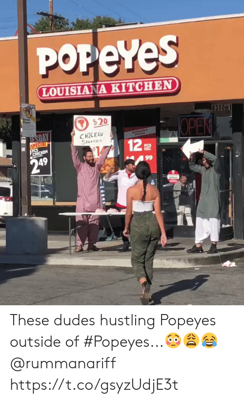 Popeyes, Chicken, and Louisiana: POPeYes  LOUISIANA KITCHEN  8300  $20  ESDAY  CHICKEN  SAuaIC  MANAGER'S  SPECIAL  SPECIAL  CHICKEN  12  OPEN  PCS  249  99 These dudes hustling Popeyes outside of #Popeyes...😳😩😂 @rummanariff https://t.co/gsyzUdjE3t