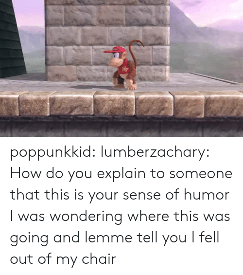 Target, Tumblr, and Blog: poppunkkid: lumberzachary: How do you explain to someone that this is your sense of humor  I was wondering where this was going and lemme tell you I fell out of my chair