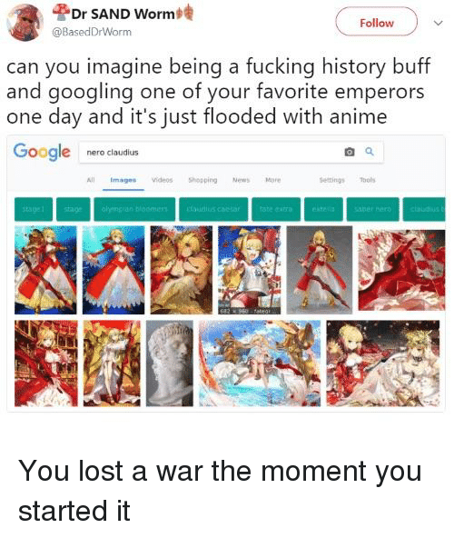 Anime, Fucking, and News: Por SAND Worm  @BasedDrWorm  Follow  can you imagine being a fucking history buff  and googling one of your favorite emperors  one day and it's just flooded with anime  oogle nero claudius  ll Images Videos Shopping News More  ettings ols