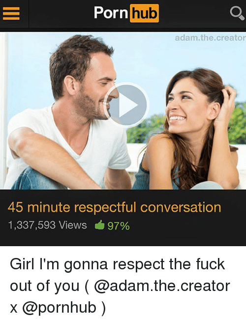 `Pornhub: Porn  hub  adam.the.creator  45 minute respectful conversation  1,337,593 Views 97% Girl I'm gonna respect the fuck out of you ( @adam.the.creator x @pornhub )