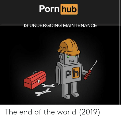 the end of the world: Porn  hub  IS UNDERGOING MAINTENANCE  0 The end of the world (2019)