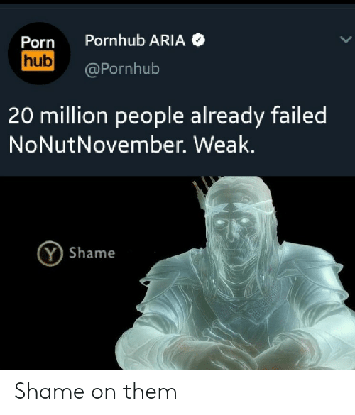 Porn Hub, Pornhub, and Porn: Pornhub ARIA  Porn  hub  @Pornhub  20 million people already failed  NoNutNovember. Weak.  Y Shame Shame on them