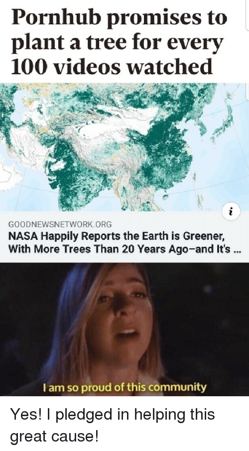 Anaconda, Community, and Nasa: Pornhub promises to  plant a tree for everv  100 videos watched  GOODNEWSNETWORK.ORG  NASA Happily Reports the Earth is Greener,  With More Trees Than 20 Years Ago-and It's  I am so proud of this community Yes! I pledged in helping this great cause!