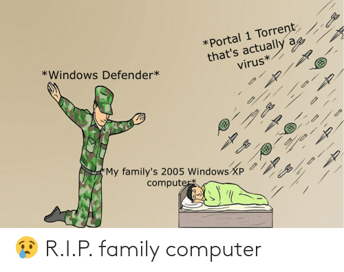 Torrent: *Portal 1 Torrent  that's actually ag  virus*  *Windows Defender*  *My family's 2005 Windows XP  computer 😢 R.I.P. family computer