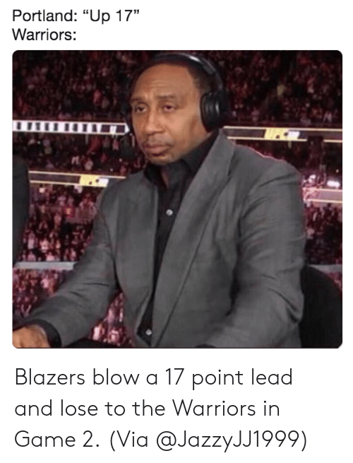 "the warriors: Portland: ""Up 17""  Warriors: Blazers blow a 17 point lead and lose to the Warriors in Game 2.  (Via @JazzyJJ1999)"