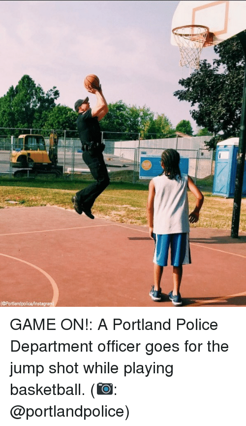 Basketball, Memes, and Police: Portlandpolice/Inst GAME ON!: A Portland Police Department officer goes for the jump shot while playing basketball. (📷: @portlandpolice)
