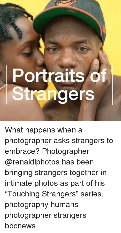 """Memes, Photography, and Asks: Portraits Of  Strangers What happens when a photographer asks strangers to embrace? Photographer @renaldiphotos has been bringing strangers together in intimate photos as part of his """"Touching Strangers"""" series. photography humans photographer strangers bbcnews"""